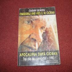 Itinerariile Unei Vieti: E. M. Cioran. Apocalipsa dupa Cioran - Gabriel Liiceanu - Filosofie