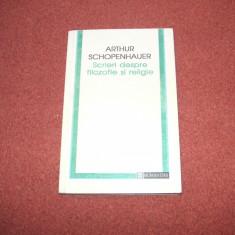 ARTHUR SCHOPENHAUER - SCRIERI DESPRE FILOZOFIE SI RELIGIE - Filosofie