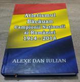 Atletismul bacauan, campionii nationali ai Romaniei 1914-2014 - Alexe Dan Iulian
