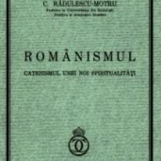C. Radulescu-Motru - ROMANISMUL. Catehismul unei noi spiritualitati
