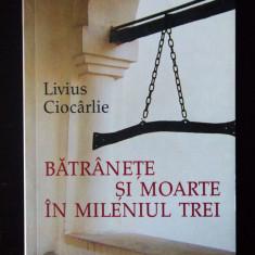 Livius Ciocârlie - Bătrânețe și moarte în mileniul trei