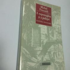 A SUPRAVEGHEA SI A PEDEPSI - NASTEREA INCHISORII - MICHEL FOUCAULT - Filosofie