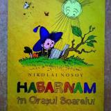 Nikolai Nosov - Habarnam in Orasul Soarelui {Humanitas, 2011} - Carte de povesti