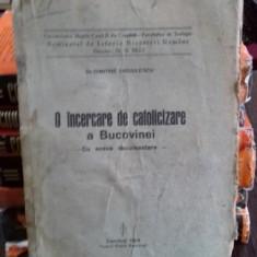 O INCERCARE DE CATOLICIZARE A BUCOVINEI - DIMITRIE ONCIULESCU - Carte veche