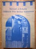 Samuel J. Schultz - Calatorie prin Vechiul Testament