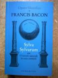 Francis Bacon - Sylva Sylvarum sau O istorie naturala in zece centurii