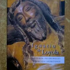 Ignatiu de Loyola - Istorisirea pelerinului * Exercitii spirituale