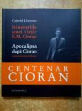 Gabriel Liiceanu - Itinerariile unei vieti: E. M. Cioran * Apocalipsa dupa Cioran