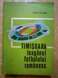 Iosif Dudas – Timisoara leaganul fotbalului romanesc