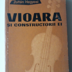 Vioara Si Constructorii Ei - Zoltan Hegyesi   (expediere si 5 lei/gratuit) (4+1)