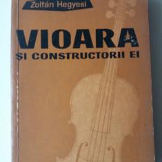 Vioara Si Constructorii Ei - Zoltan Hegyesi (expediere si 5 lei/gratuit) (4+1) - Carte Arta muzicala