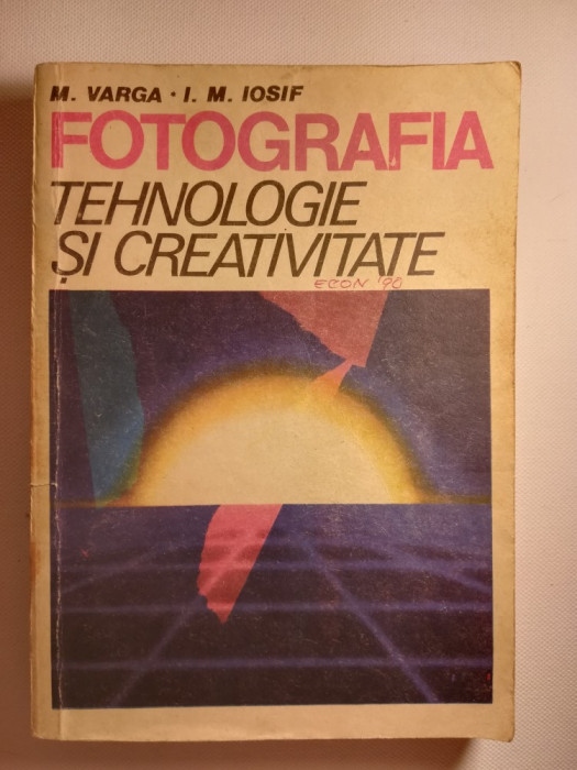 Fotografia tehnologie si creativitate, Editura Tehnica 1986