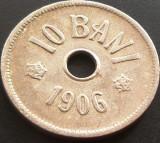 Moneda istorica 10 BANI - ROMANIA, anul 1906 J  *cod 2347