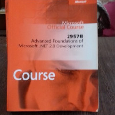 MICROSOFT OFFICIAL COURSE. 2957B. CORE FOUNDATIONS OF MICROSOFT .NET 2.0 DEVELOPMENT - Carte Informatica