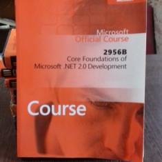MICROSOFT OFFICIAL COURSE. 2956B. CORE FOUNDATIONS OF MICROSOFT .NET 2.0 DEVELOPMENT - Carte Informatica