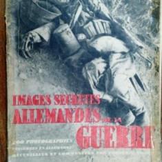 Imagini secrete din Primul Razboi Mondial, 200 fotografii cenzurate in Germania, Paris 1933 - Carte veche