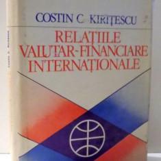 RELATIILE VALUTAR-FINANCIARE INTERNATIONALE de COSTIN C. KIRITESCU, 1978 - Carte Marketing