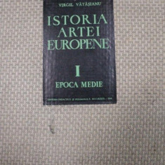 ISTORIA ARTEI EUROPENE- VIRGIL VATASIANU - EPOCA MEDIE, vol.1 - Carte Istoria artei