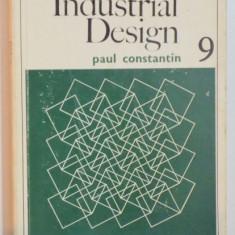 INDUSTRIAL DESIGN de PAUL CONSTANTIN, Bucuresti 1973 - Carte Istoria artei