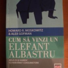 CUM SA VINZI UN ELEFANT ALBASTRU de HOWARD R. MOSKOWITZ, ALEX GEFMAN - Carte Arta populara