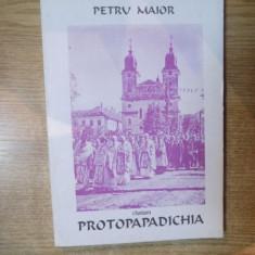 PROTOPAPADICHIA de PETRU MAIOR, 1997 - Carti Crestinism