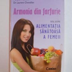 ARMONIA DIN FARFURIE, TOTUL DESPRE ALIMENTATIA SANATOASA A FEMEII de MARYSE WOLINSKI, LAURENT CHEVALLIER, 2012