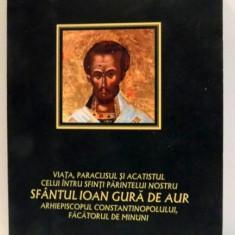VIATA, PARACLISUL SI ACATISTUL SF. IOAN GURA DE AUR, 2007 - Carti Crestinism