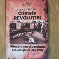 CRIMELE REVOLUTIEI - SANGEROASA DIVERSIUNE A KGB-ISTILOR DIN FSN de GRIGORE CARTIANU, 2010 - Istorie