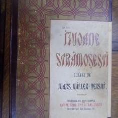 IZVOADE STRAMOSESTI CULESE DE MARGARITA MILLER VERGHI, BUCURESTI 1911 PRIMA EDITIE - Carte veche