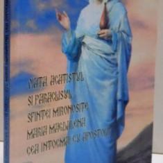 VIATA, ACATISTUL SI PARACLISUL SFINTEI MIRONOSITE MARIA MAGDALENA, CEA INTOCMAI CU APOSTOLII - Carti Crestinism