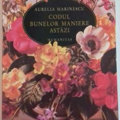 CODUL BUNELOR MANIERE ASTAZI de AURELIA MARINESCU, EDITIA A TREIA REVAZUTA SI ADAUGITA, 2007 - Carte Psihologie