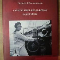 YACHT CLUBUL REGAL ROMAN - SCURTA ISTORIE - de CARMEN IRENE ATANASIU , 2010