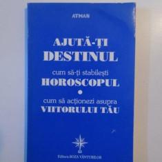 AJUTA-TI DESTINUL, CUM SA-TI STABILESTI HOROSCOPUL, CUM SA ACTIONEZI ASUPRA VIITORULUI TAU, 1997 - Carte ezoterism