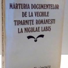 MARTURIA DOCUMENTELOR DE LA VECHILE TIPARNITE ROMANESTI LA NICOLAE LABIS de AUGUSTIN Z. N. POP, 1985 DEDICATIE*