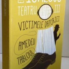TEATRU III : VICTIMELE DATORIEI, PSEUDODRAMA de EUGENE IONESCO, 2016 - Carte Teatru