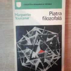 PIATRA FILOZOFALA de MARGUERITE YOURCENAR, Bucuresti 1971 - Roman