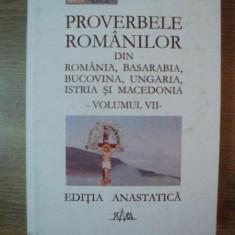 PROVERBELE ROMANILOR DIN ROMANIA , BASARABIA , BUCOVINA , UNGARIA , ISTRIA SI MACEDONIA , VOL. VII de IULIU A. ZANNE , Bucuresti