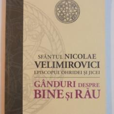 GANDURI DESPRE BINE SI RAU de SFANTUL NICOLAE VELIMIROVICI , 2009