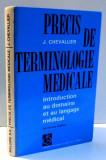 PRECIS DE TERMINOLOGIE MEDICALE par J. CHEVALLIER , 1977