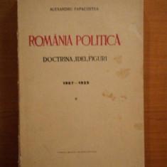 ROMANIA POLITICA - DOCTRINA IDEI SI FIGURI - ALEXANDRU PAPACOSTEA - Carte veche