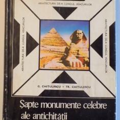SAPTE MONUMENTE CELEBRE ALE ARHITECTURII ANTICE - G.CHITULESCU SI TR. CHITULESCU, BUC.1969 - Carte Arhitectura