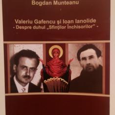 VALERIU GAFENCU SI IOAN IANOLIDE -DUHUL SFINTILOR INCHISORILOR- BOGDAN MUNTEANU - Carti ortodoxe