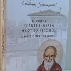 TALCUIRE LA SFANTUL MAXIM MARTURISITORUL, CAPETE DESPRE DRAGOSTE de ARHIM. EMILIANOS SIMONOPETRITUL, 2017 - Carti Crestinism