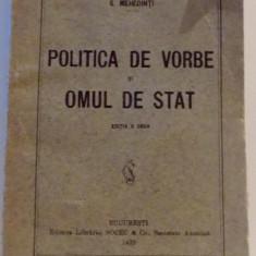 POLITICA DE VORBE SI OMUL DE STAT de S. MEHEDINTI, EDITIA A DOUA, 1928 - Carte Istorie
