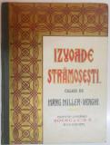 IZVOADE STRAMOSESTI CULESE DE MARGARITA MILLER VERGHI -BUC. 1927
