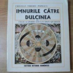 IMNURILE CATRE DULCINA SAU CELE 12 ZODII ALE LUI DON QUIJOTE de CRISTIAN TIBERIU POPESCU, CONTINE DEDICATIA AUTORULUI - Roman