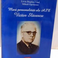 MARI PERSONALITATI ALE ASE, VICTOR SLAVESCU de ION GH. ROSCA ... MIHAIL O[RITESCU, 2009 - Carte Marketing