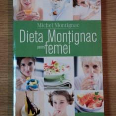 DIETA MONTIGNAC PENTRU FEMEI de MICHAEL MONTIGNAC - Carte Retete traditionale romanesti