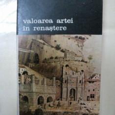 VALOAREA ARTEI IN RENASTERE -ALEXANDRU MARCU-BUC. 1984 - Carte Istoria artei
