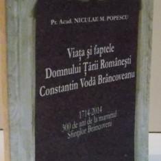 VIATA SI FAPTELE DOMNULUI ARII ROMANESTI CONSTANTIN VODA BRANCOVEANU, 2013 - Istorie